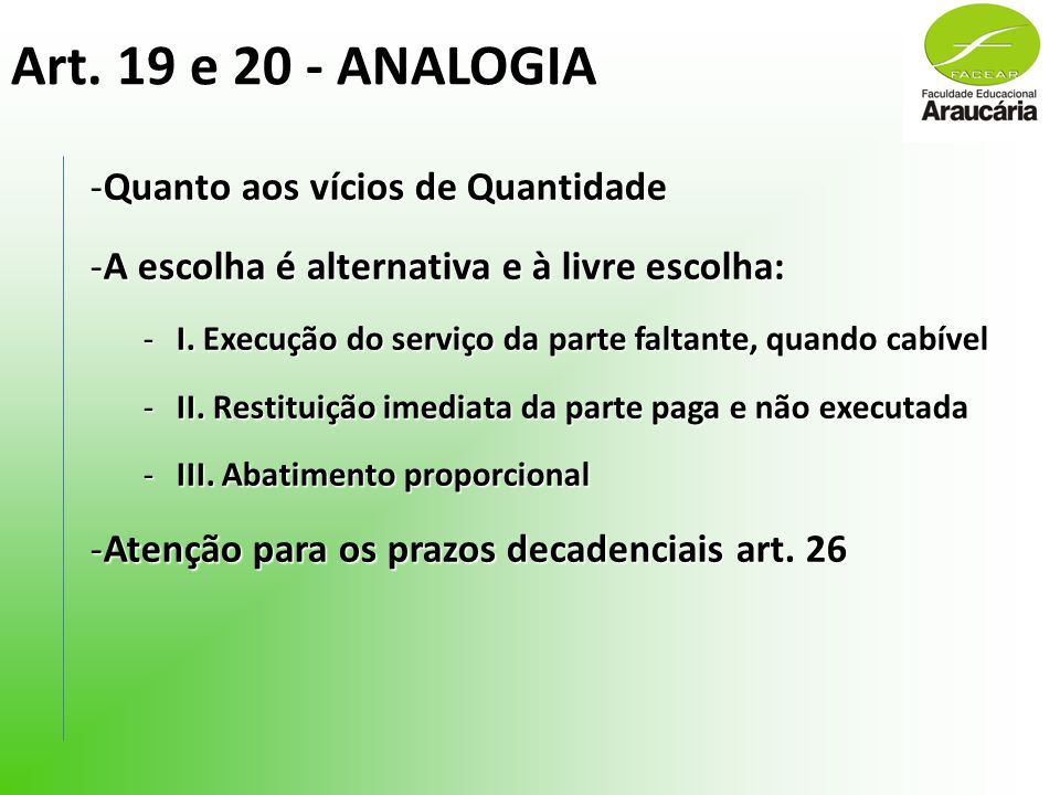 Art. 19 e 20 - ANALOGIA -Quanto aos vícios de Quantidade -A escolha é alternativa e à livre escolha: -I. Execução do serviço da parte faltante, quando