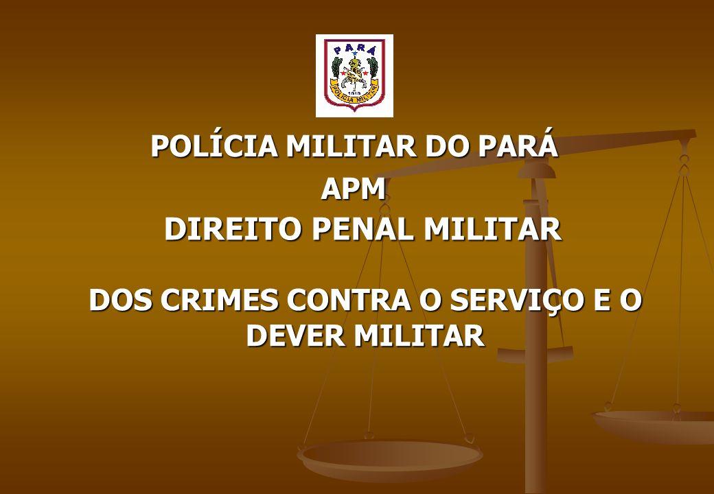 POLÍCIA MILITAR DO PARÁ APM DIREITO PENAL MILITAR DOS CRIMES CONTRA O SERVIÇO E O DEVER MILITAR