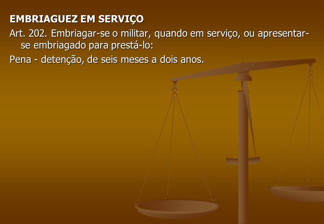 É crime propriamente militar Objetividade Jurídica – Tutela o dever militar, a segurança e a regularidade de funcionamento das instituições militares.
