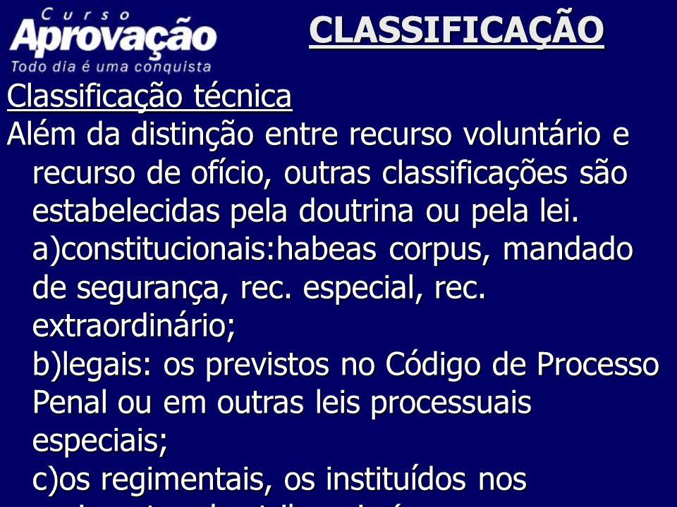 CLASSIFICAÇÃO Classificação técnica Além da distinção entre recurso voluntário e recurso de ofício, outras classificações são estabelecidas pela doutr