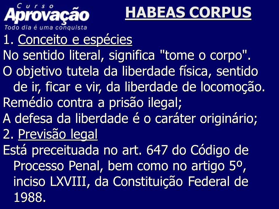 HABEAS CORPUS 1. Conceito e espécies No sentido literal, significa