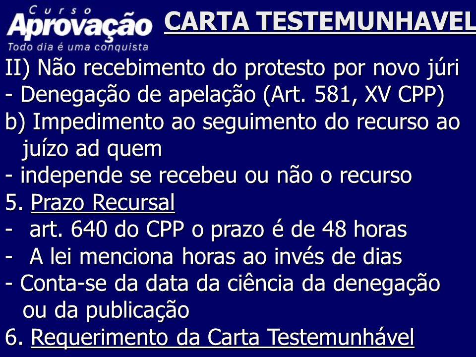 CARTA TESTEMUNHAVEL II) Não recebimento do protesto por novo júri - Denegação de apelação (Art. 581, XV CPP) b) Impedimento ao seguimento do recurso a