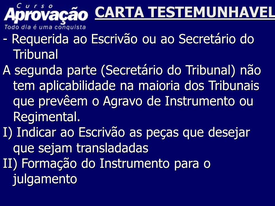 CARTA TESTEMUNHAVEL - Requerida ao Escrivão ou ao Secretário do Tribunal A segunda parte (Secretário do Tribunal) não tem aplicabilidade na maioria do