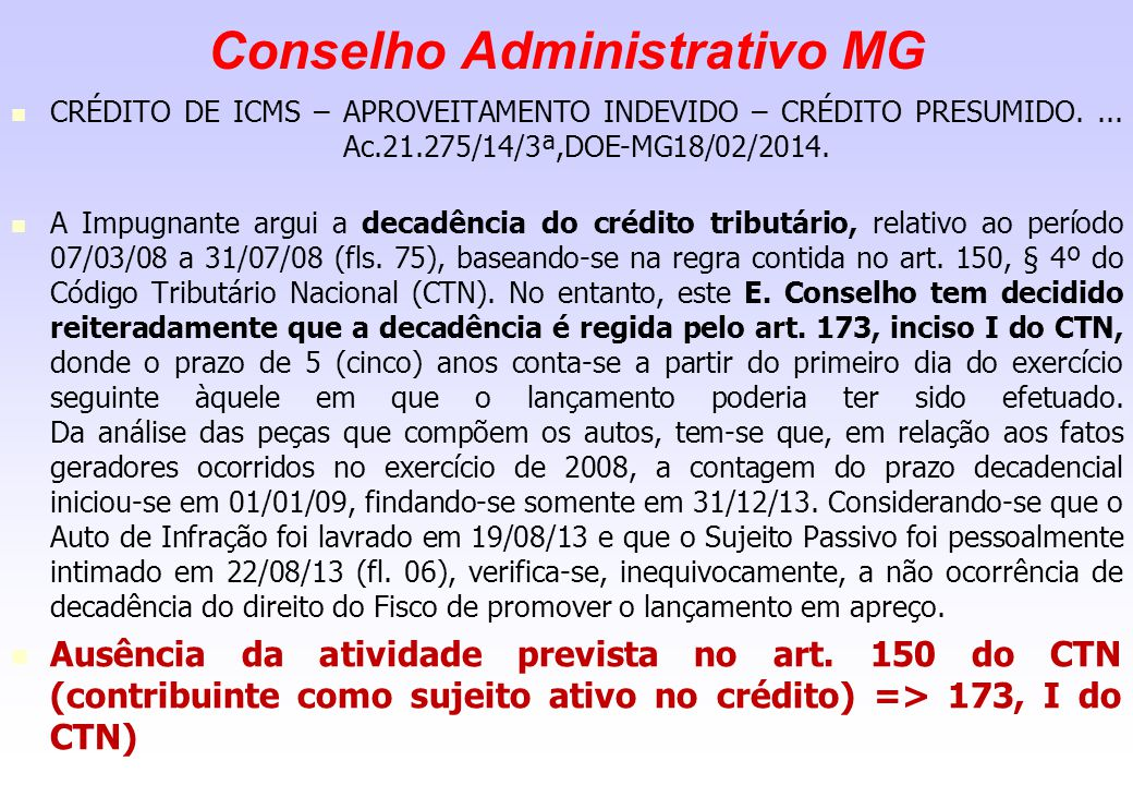 Conselho Administrativo MG CRÉDITO DE ICMS – APROVEITAMENTO INDEVIDO – CRÉDITO PRESUMIDO.... Ac.21.275/14/3ª,DOE-MG18/02/2014. A Impugnante argui a de