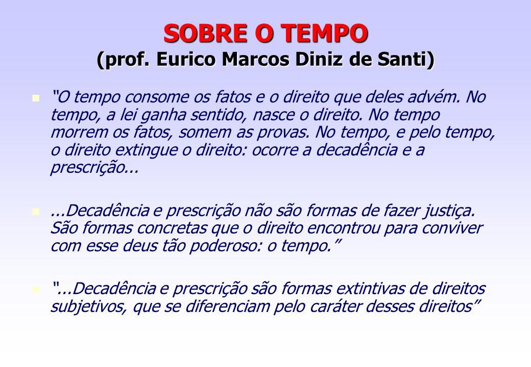 """SOBRE O TEMPO (prof. Eurico Marcos Diniz de Santi) """"O tempo consome os fatos e o direito que deles advém. No tempo, a lei ganha sentido, nasce o direi"""