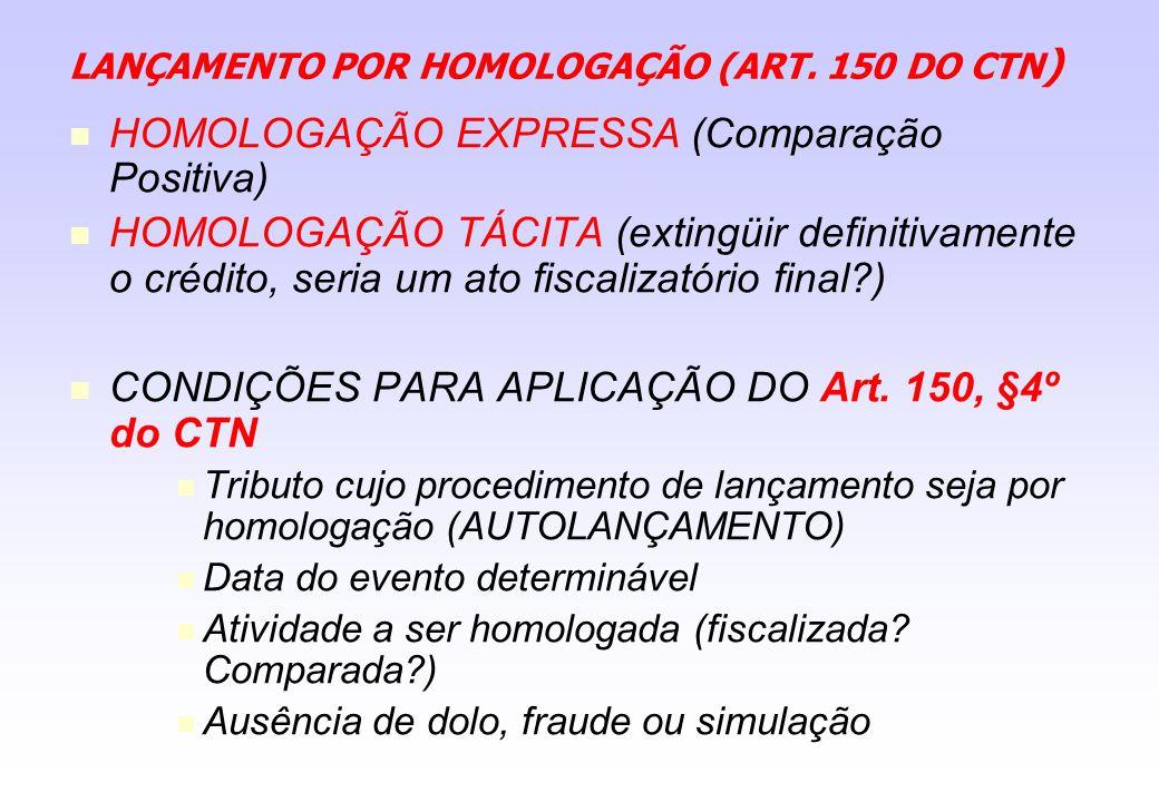 LANÇAMENTO POR HOMOLOGAÇÃO (ART. 150 DO CTN ) HOMOLOGAÇÃO EXPRESSA (Comparação Positiva) HOMOLOGAÇÃO TÁCITA (extingüir definitivamente o crédito, seri