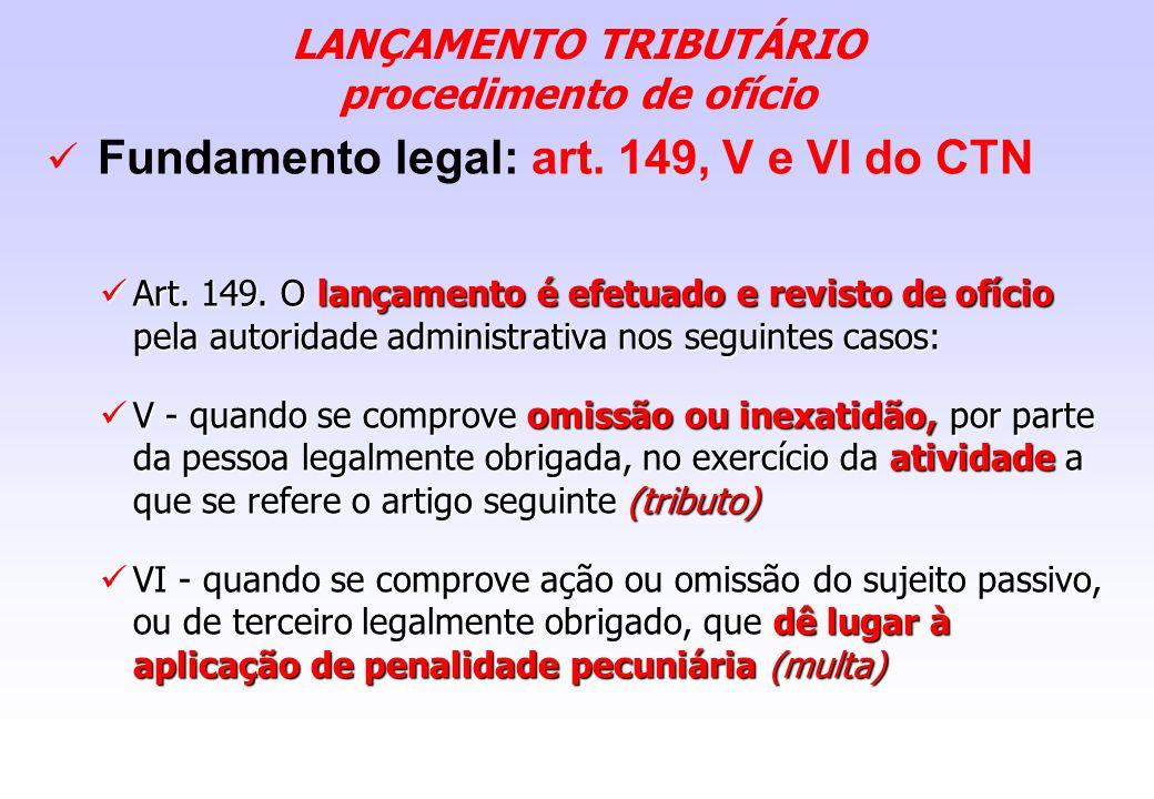 LANÇAMENTO TRIBUTÁRIO procedimento de ofício Fundamento legal: art. 149, V e VI do CTN Art. 149. O lançamento é efetuado e revisto de ofício pela auto