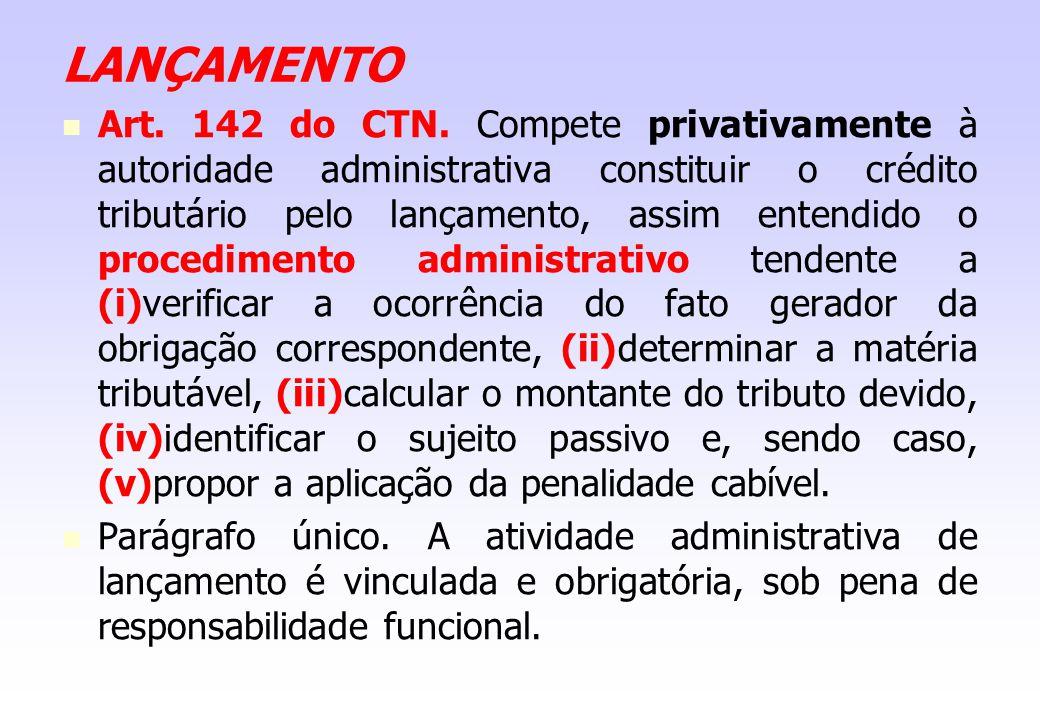 LANÇAMENTO Art. 142 do CTN. Compete privativamente à autoridade administrativa constituir o crédito tributário pelo lançamento, assim entendido o proc