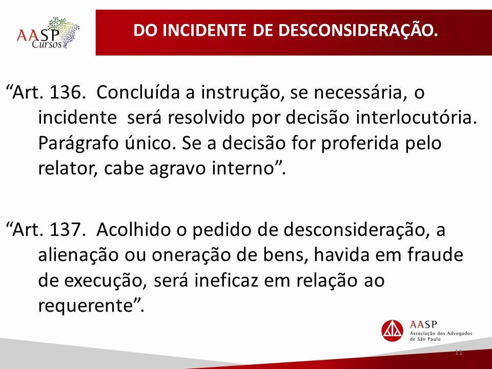 DO INCIDENTE DE DESCONSIDERAÇÃO. Art. 136.