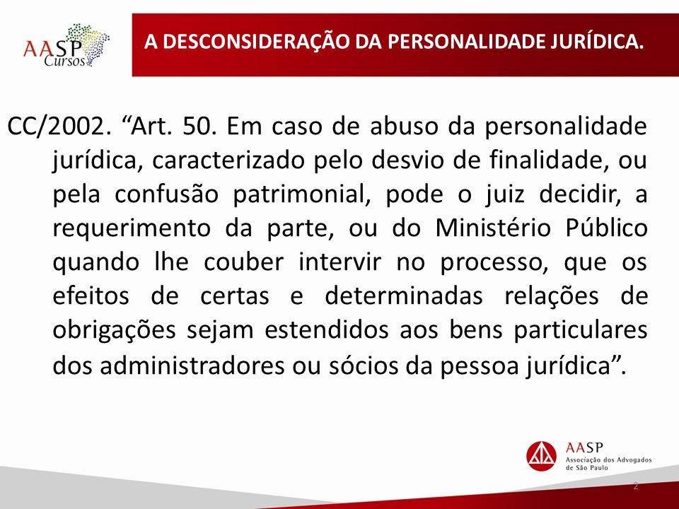 A DESCONSIDERAÇÃO DA PERSONALIDADE JURÍDICA.CC/2002.