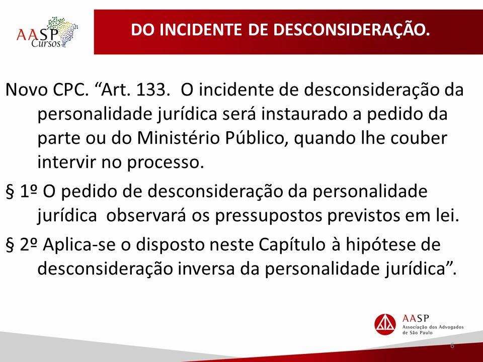 DO INCIDENTE DE DESCONSIDERAÇÃO.Novo CPC. Art. 133.