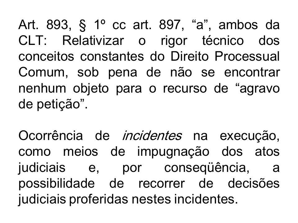 """Art. 893, § 1º cc art. 897, """"a"""", ambos da CLT: Relativizar o rigor técnico dos conceitos constantes do Direito Processual Comum, sob pena de não se en"""