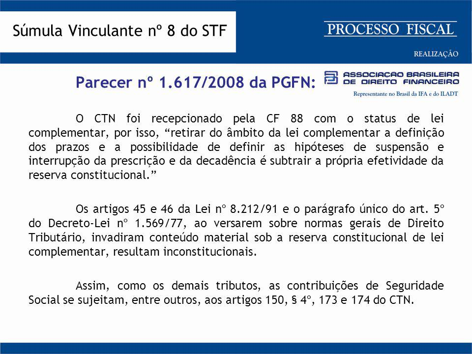 """Parecer nº 1.617/2008 da PGFN: O CTN foi recepcionado pela CF 88 com o status de lei complementar, por isso, """"retirar do âmbito da lei complementar a"""