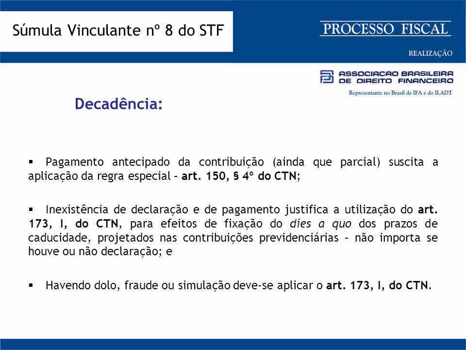 Decadência:  Pagamento antecipado da contribuição (ainda que parcial) suscita a aplicação da regra especial – art. 150, § 4º do CTN;  Inexistência d