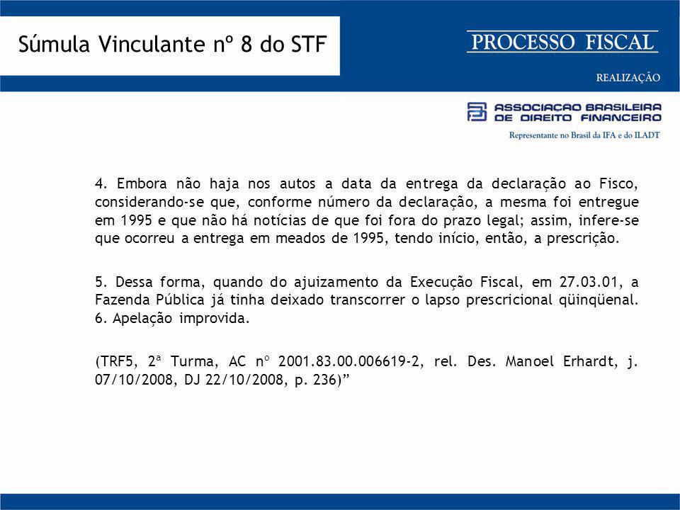 4. Embora não haja nos autos a data da entrega da declaração ao Fisco, considerando-se que, conforme número da declaração, a mesma foi entregue em 199