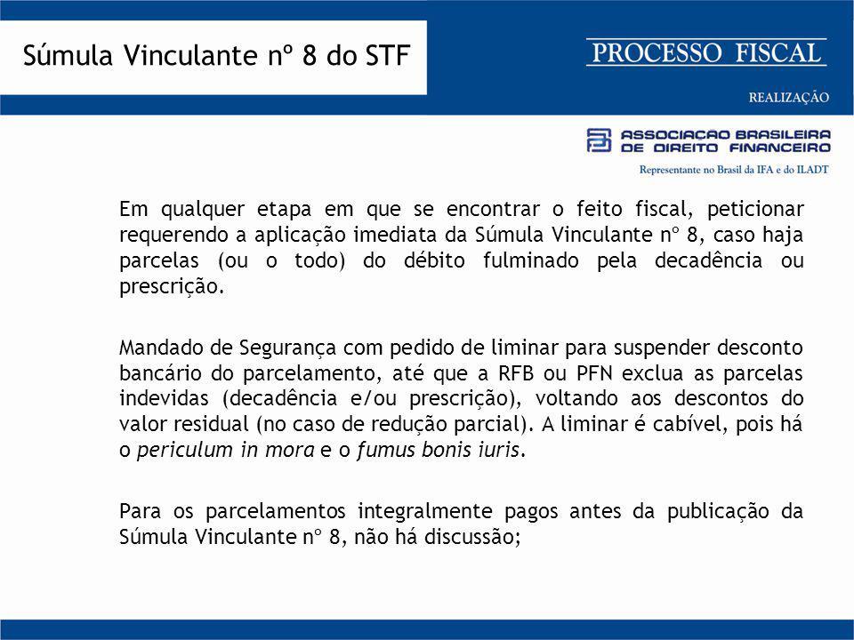 Em qualquer etapa em que se encontrar o feito fiscal, peticionar requerendo a aplicação imediata da Súmula Vinculante nº 8, caso haja parcelas (ou o t