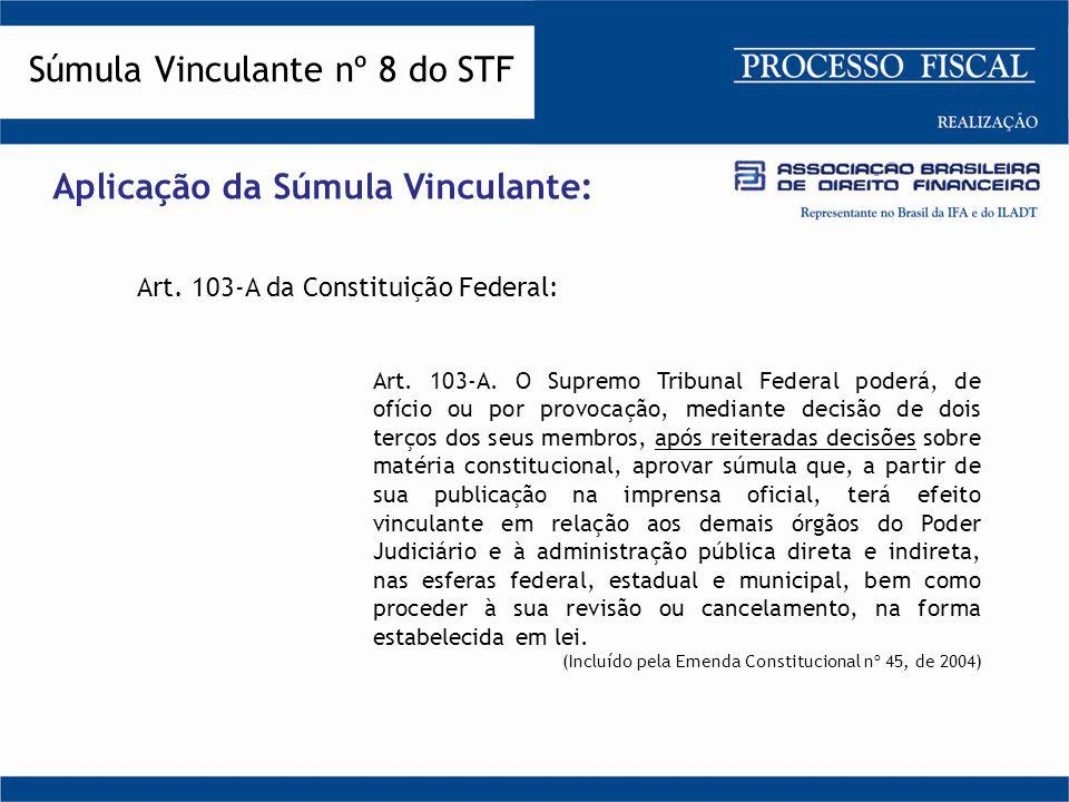 Aplicação da Súmula Vinculante: Art. 103-A da Constituição Federal: Art. 103-A. O Supremo Tribunal Federal poderá, de ofício ou por provocação, median