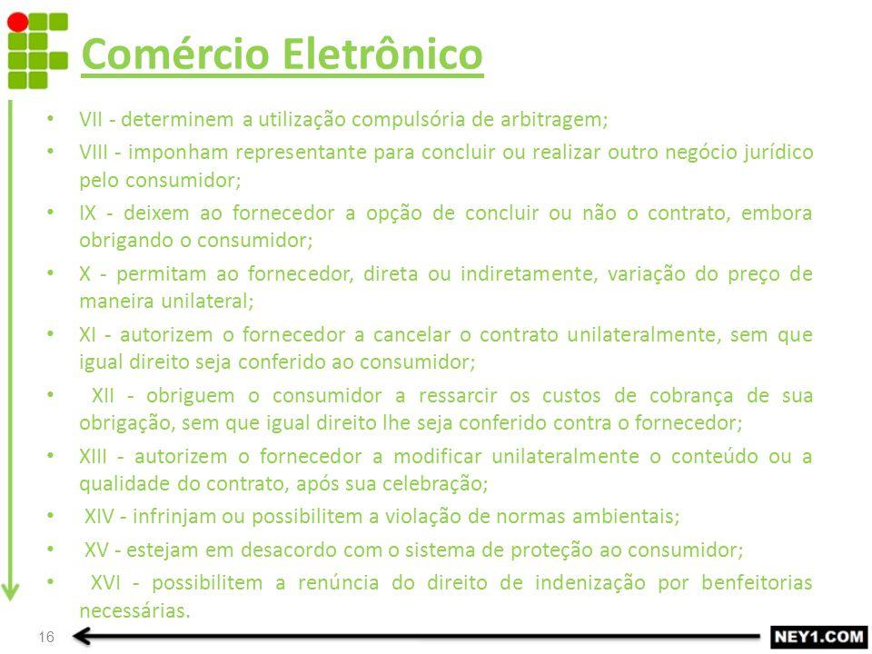 Comércio Eletrônico VII - determinem a utilização compulsória de arbitragem; VIII - imponham representante para concluir ou realizar outro negócio jur