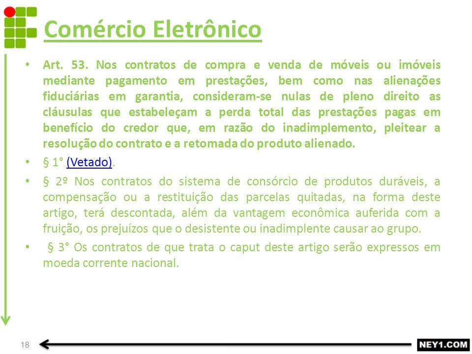Comércio Eletrônico Art. 53. Nos contratos de compra e venda de móveis ou imóveis mediante pagamento em prestações, bem como nas alienações fiduciária