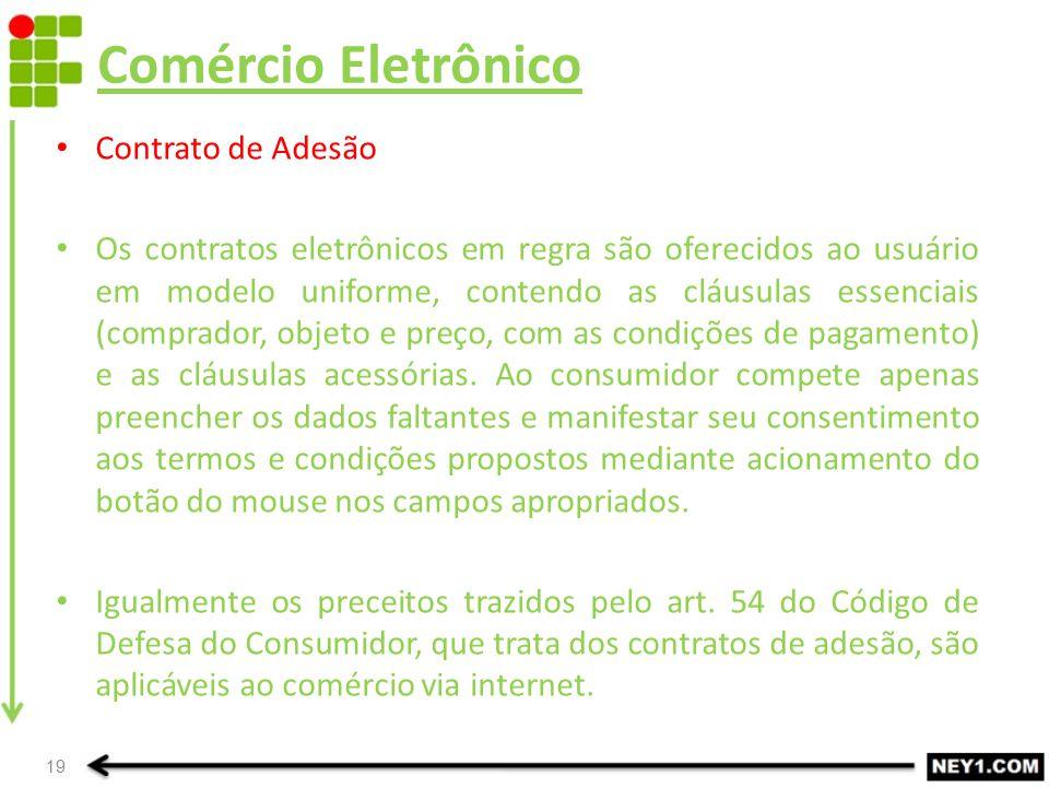 Comércio Eletrônico Contrato de Adesão Os contratos eletrônicos em regra são oferecidos ao usuário em modelo uniforme, contendo as cláusulas essenciai