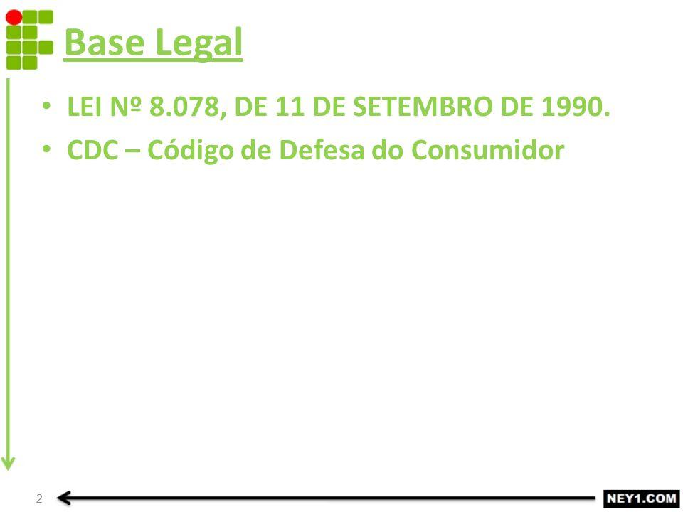 Base Legal LEI Nº 8.078, DE 11 DE SETEMBRO DE 1990. CDC – Código de Defesa do Consumidor 2
