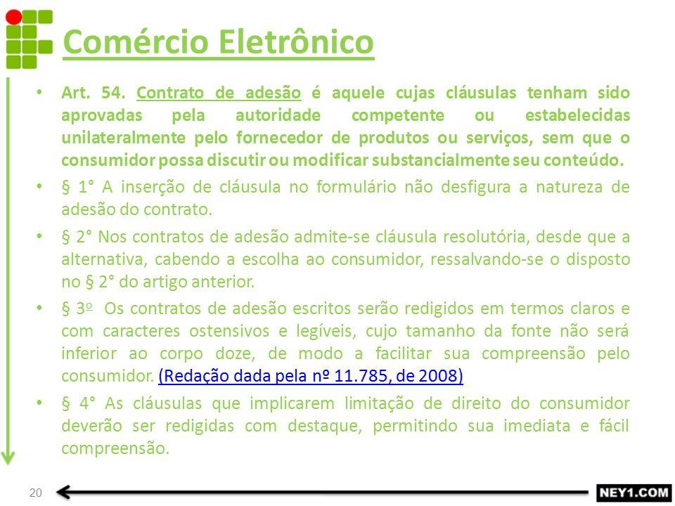 Comércio Eletrônico Art. 54. Contrato de adesão é aquele cujas cláusulas tenham sido aprovadas pela autoridade competente ou estabelecidas unilateralm