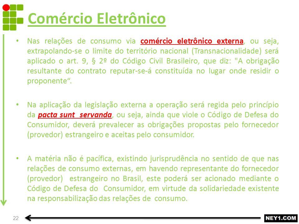 Comércio Eletrônico Nas relações de consumo via comércio eletrônico externa, ou seja, extrapolando-se o limite do território nacional (Transnacionalid