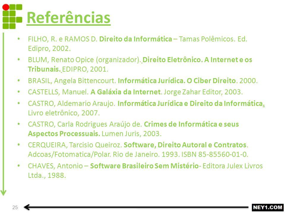 Referências 25 FILHO, R. e RAMOS D. Direito da Informática – Tamas Polêmicos. Ed. Edipro, 2002. BLUM, Renato Opice (organizador). Direito Eletrônico.