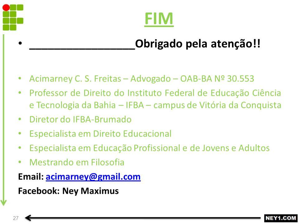 27 _________________Obrigado pela atenção!! Acimarney C. S. Freitas – Advogado – OAB-BA Nº 30.553 Professor de Direito do Instituto Federal de Educaçã
