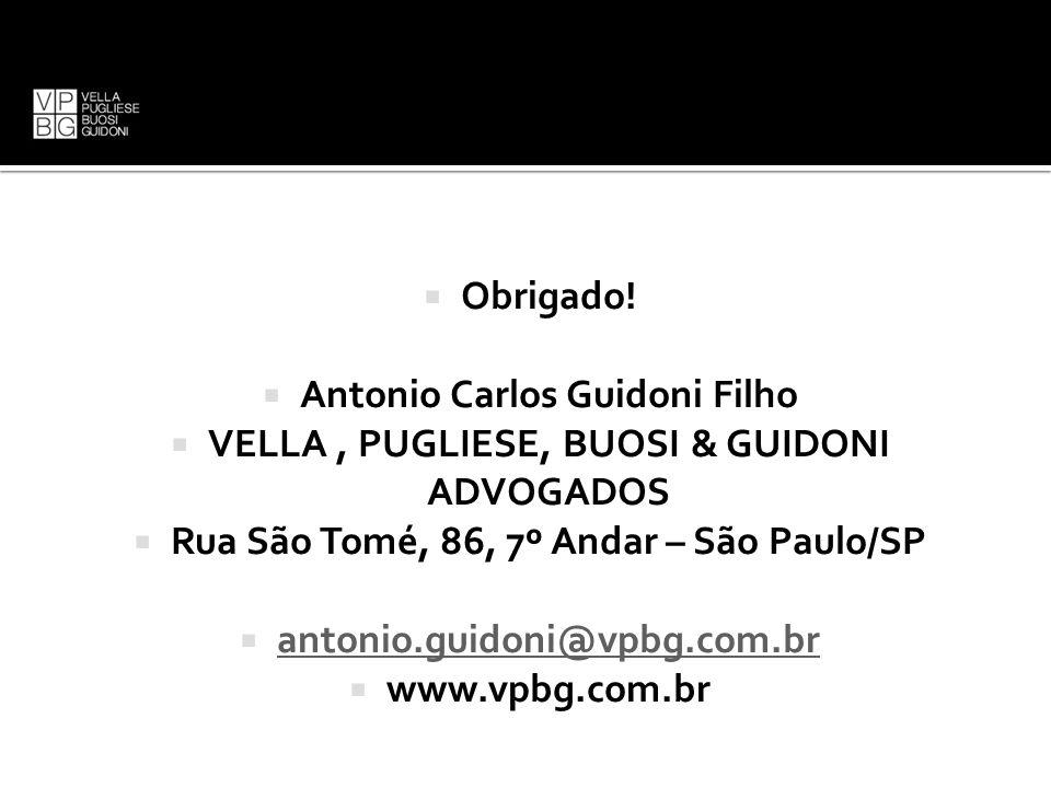  Obrigado!  Antonio Carlos Guidoni Filho  VELLA, PUGLIESE, BUOSI & GUIDONI ADVOGADOS  Rua São Tomé, 86, 7º Andar – São Paulo/SP  antonio.guidoni@