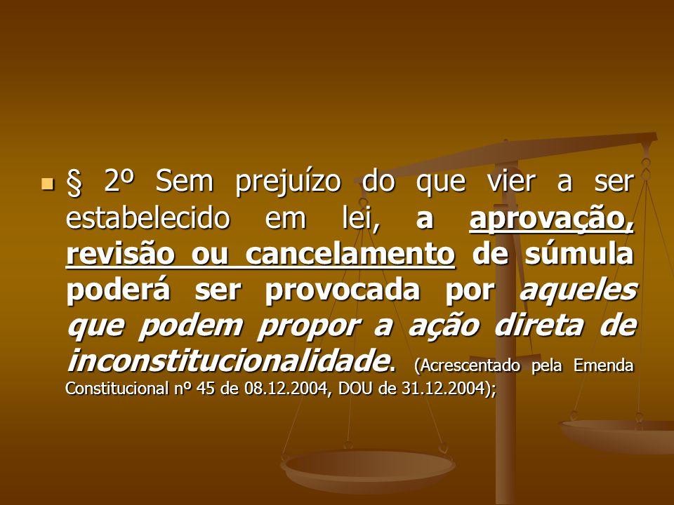 § 2º Sem prejuízo do que vier a ser estabelecido em lei, a aprovação, revisão ou cancelamento de súmula poderá ser provocada por aqueles que podem pro