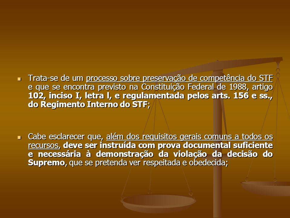 Trata-se de um processo sobre preservação de competência do STF e que se encontra previsto na Constituição Federal de 1988, artigo 102, inciso I, letr