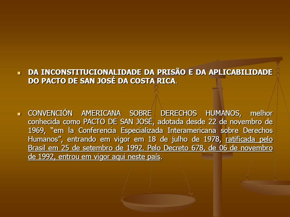 DA INCONSTITUCIONALIDADE DA PRISÃO E DA APLICABILIDADE DO PACTO DE SAN JOSÉ DA COSTA RICA. DA INCONSTITUCIONALIDADE DA PRISÃO E DA APLICABILIDADE DO P
