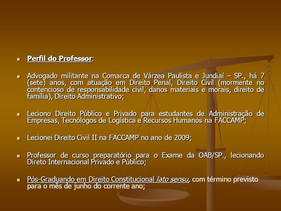 Perfil do Professor: Perfil do Professor: Advogado militante na Comarca de Várzea Paulista e Jundiaí – SP., há 7 (sete) anos, com atuação em Direito P