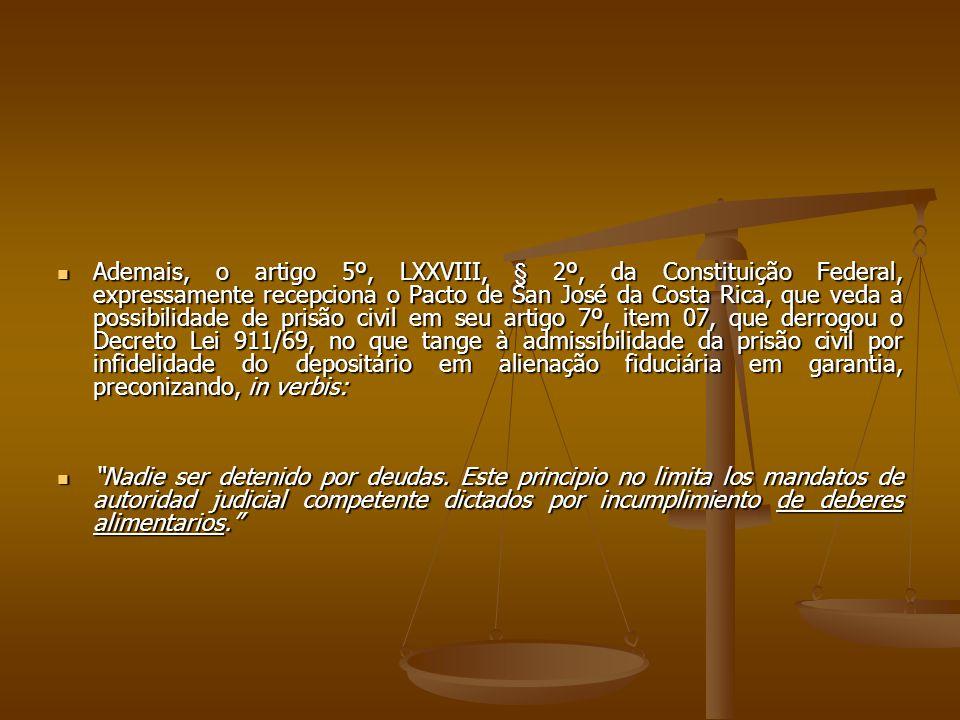 Ademais, o artigo 5º, LXXVIII, § 2º, da Constituição Federal, expressamente recepciona o Pacto de San José da Costa Rica, que veda a possibilidade de