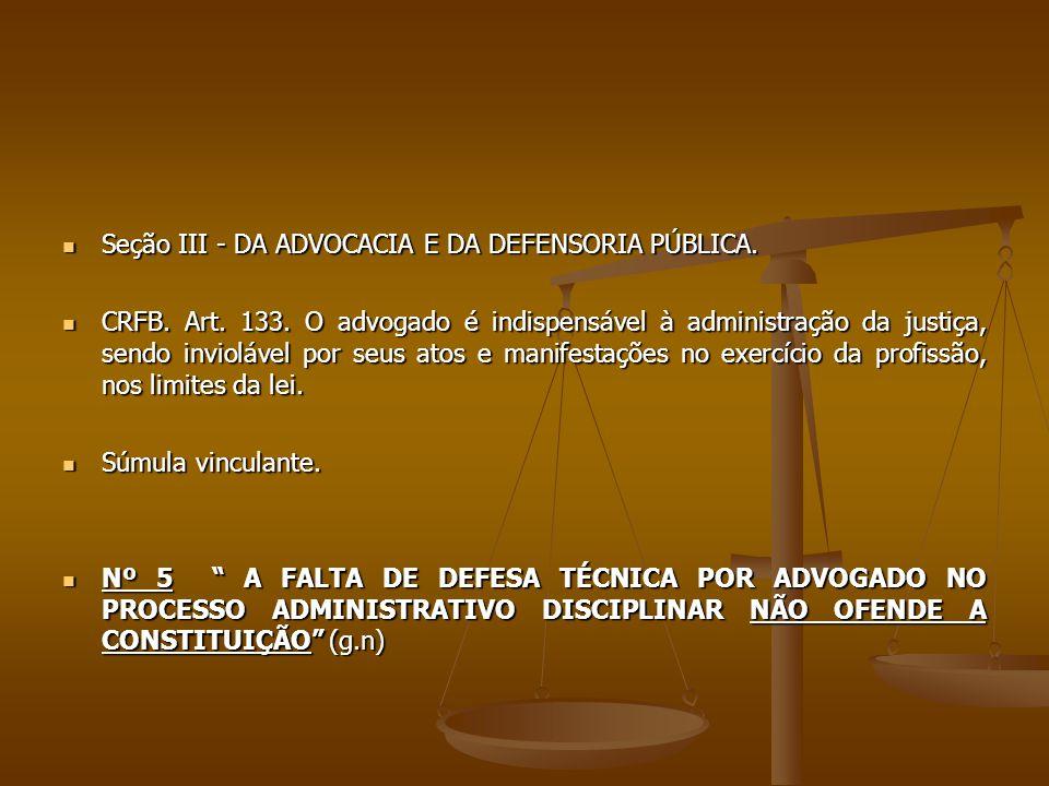 Seção III - DA ADVOCACIA E DA DEFENSORIA PÚBLICA. Seção III - DA ADVOCACIA E DA DEFENSORIA PÚBLICA. CRFB. Art. 133. O advogado é indispensável à admin