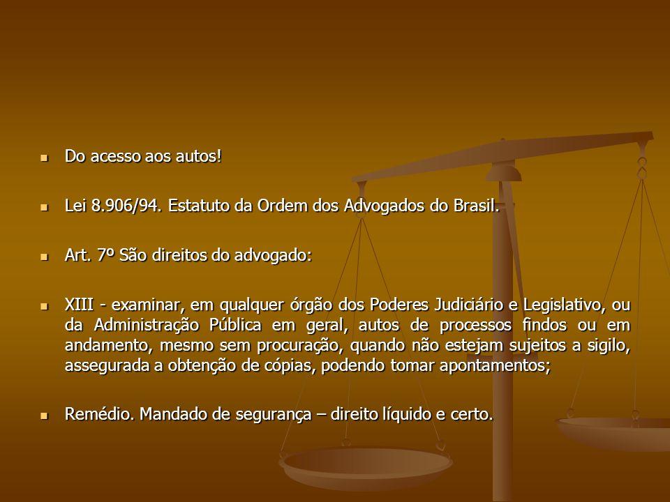 Do acesso aos autos! Do acesso aos autos! Lei 8.906/94. Estatuto da Ordem dos Advogados do Brasil. Lei 8.906/94. Estatuto da Ordem dos Advogados do Br