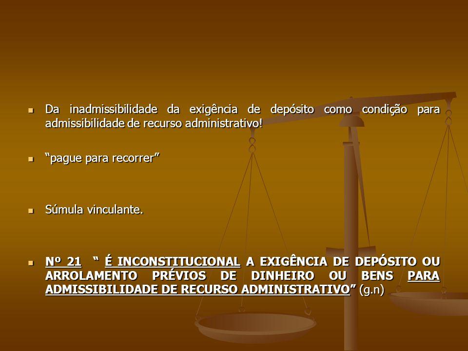 Da inadmissibilidade da exigência de depósito como condição para admissibilidade de recurso administrativo! Da inadmissibilidade da exigência de depós