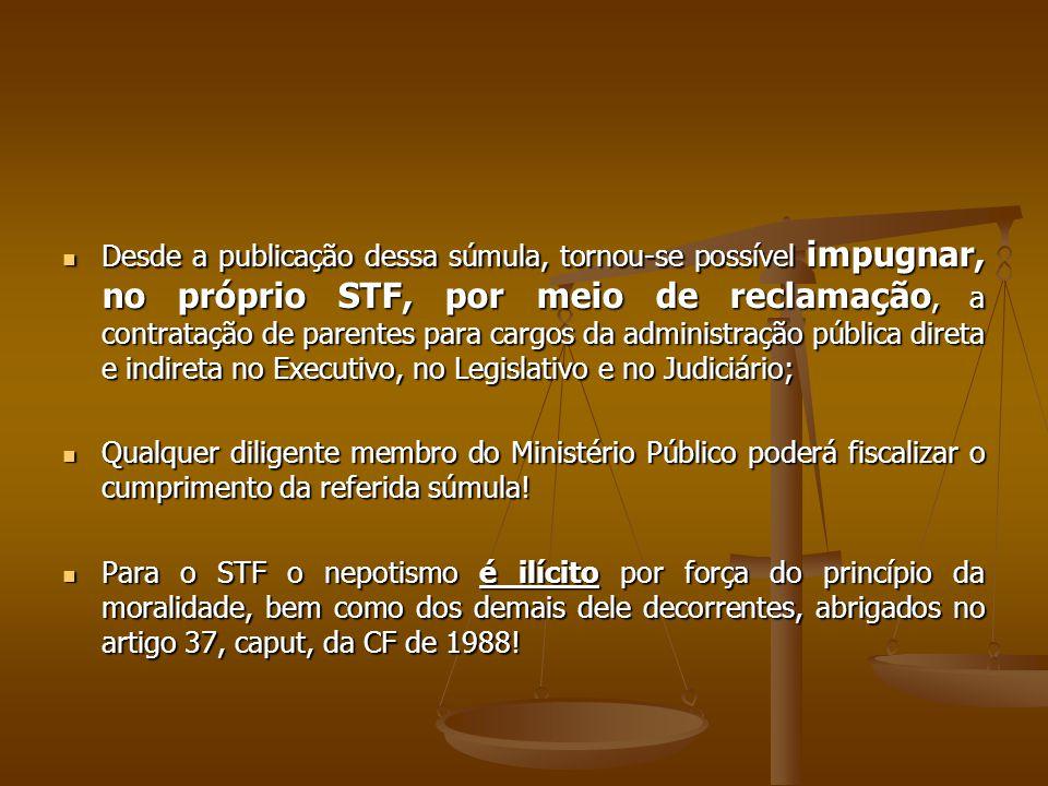 Desde a publicação dessa súmula, tornou-se possível impugnar, no próprio STF, por meio de reclamação, a contratação de parentes para cargos da adminis