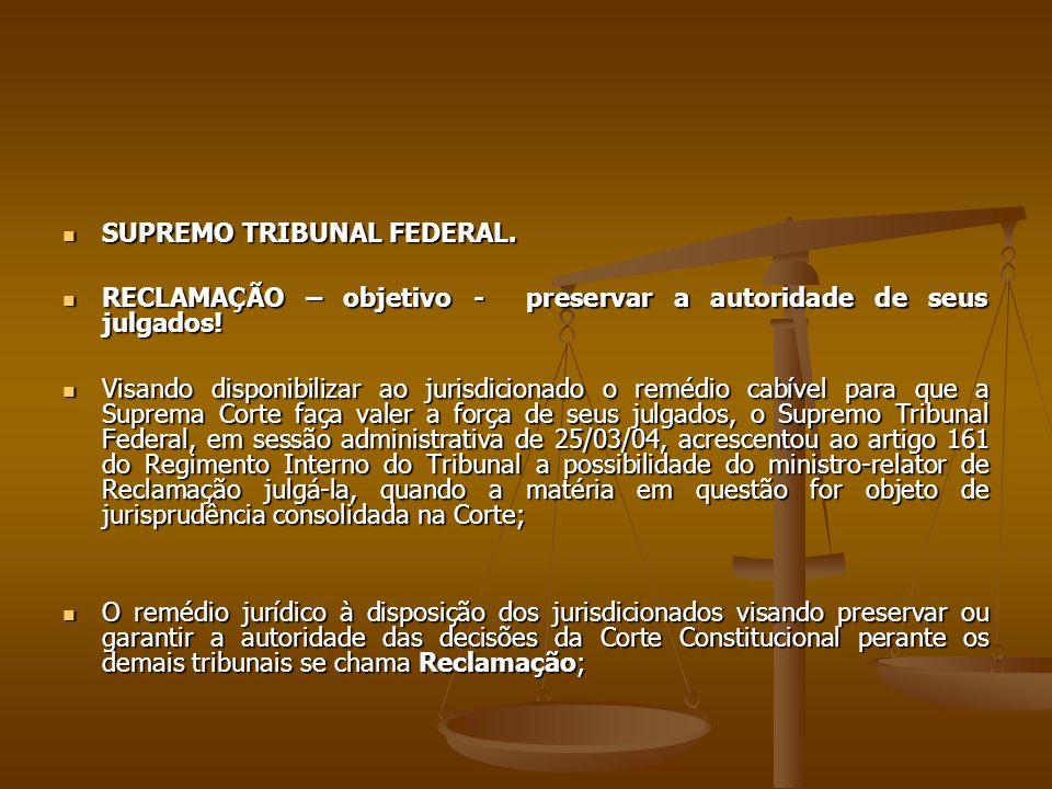 SUPREMO TRIBUNAL FEDERAL. SUPREMO TRIBUNAL FEDERAL. RECLAMAÇÃO – objetivo - preservar a autoridade de seus julgados! RECLAMAÇÃO – objetivo - preservar