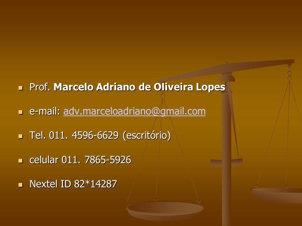 Prof. Marcelo Adriano de Oliveira Lopes Prof. Marcelo Adriano de Oliveira Lopes e-mail: e-mail: adv.marceloadriano@gmail.comadv.marceloadriano@gmail.c