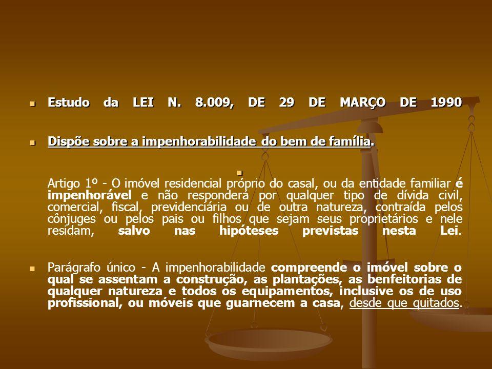 Estudo da LEI N. 8.009, DE 29 DE MARÇO DE 1990 Estudo da LEI N. 8.009, DE 29 DE MARÇO DE 1990 Dispõe sobre a impenhorabilidade do bem de família. Disp