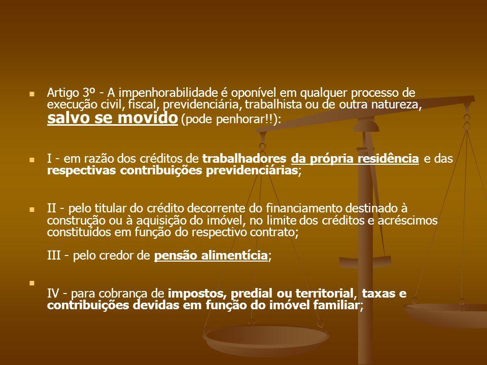 Artigo 3º - A impenhorabilidade é oponível em qualquer processo de execução civil, fiscal, previdenciária, trabalhista ou de outra natureza, salvo se
