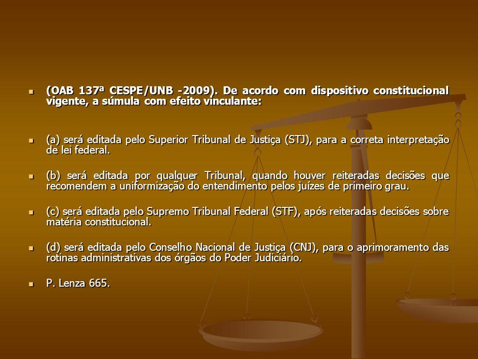 (OAB 137ª CESPE/UNB -2009). De acordo com dispositivo constitucional vigente, a súmula com efeito vinculante: (OAB 137ª CESPE/UNB -2009). De acordo co