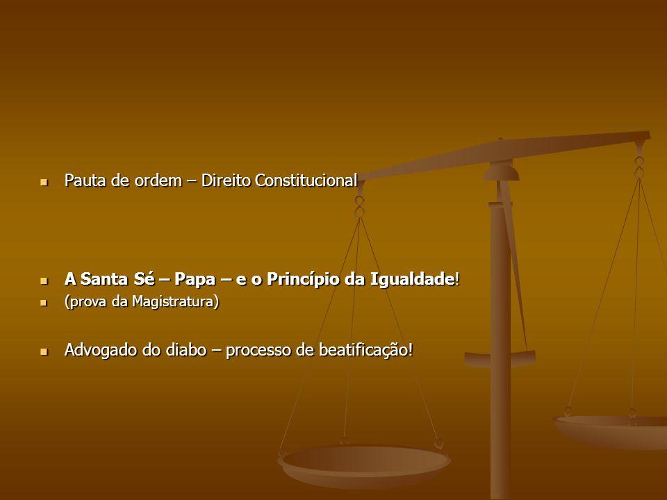 Pauta de ordem – Direito Constitucional Pauta de ordem – Direito Constitucional A Santa Sé – Papa – e o Princípio da Igualdade! A Santa Sé – Papa – e