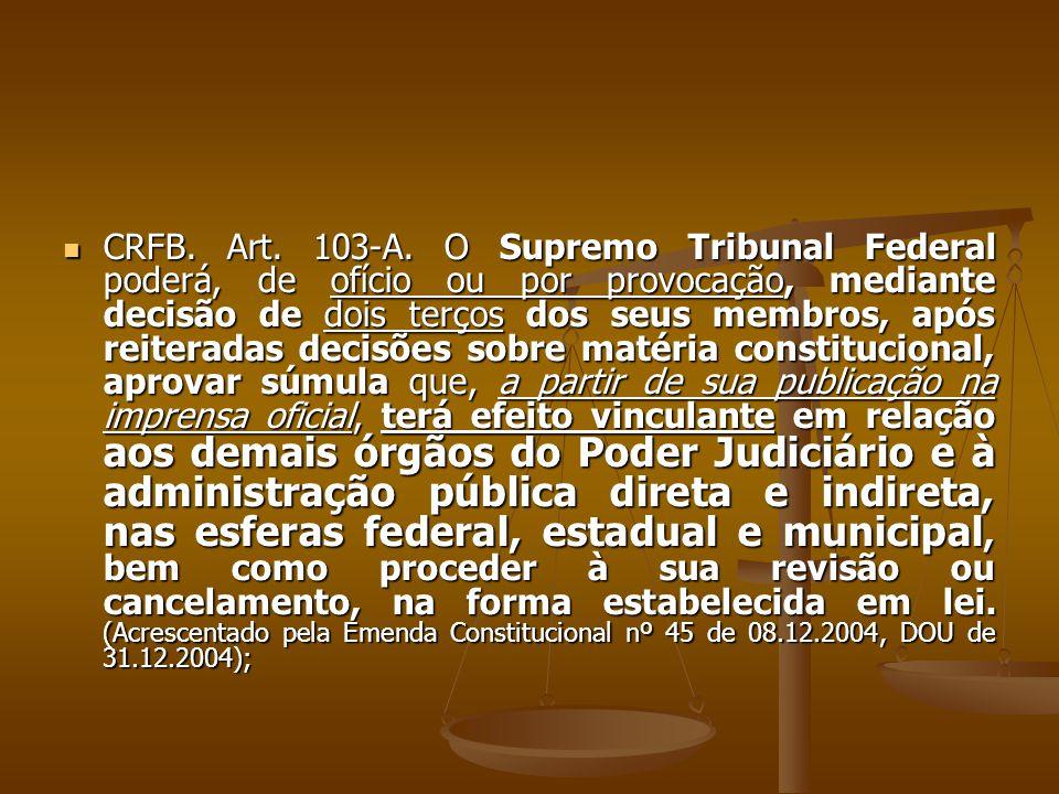 CRFB. Art. 103-A. O Supremo Tribunal Federal poderá, de ofício ou por provocação, mediante decisão de dois terços dos seus membros, após reiteradas de