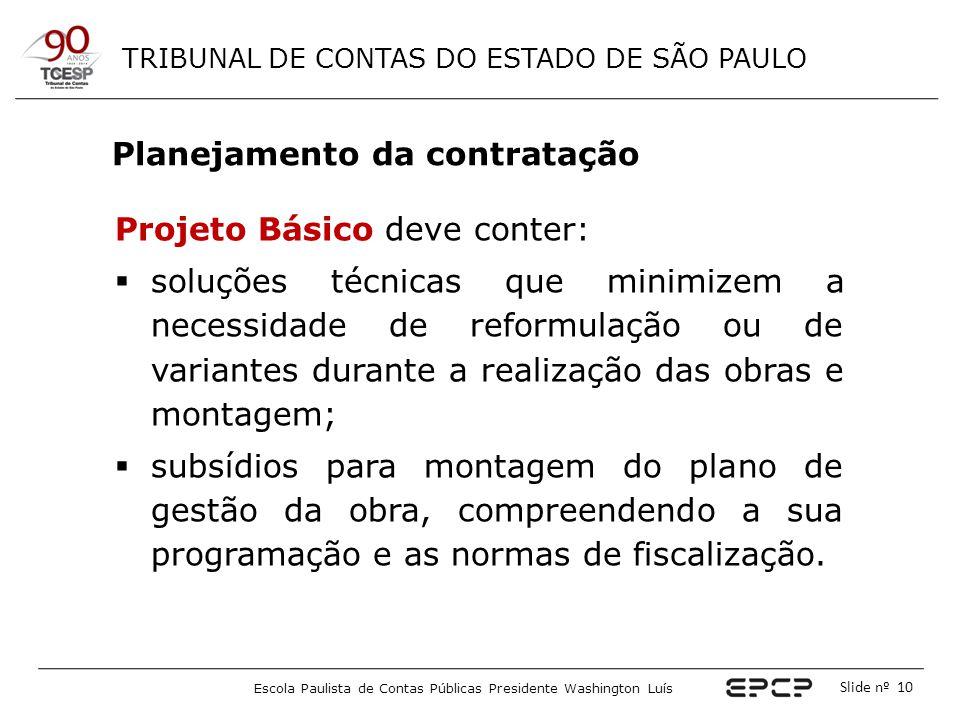TRIBUNAL DE CONTAS DO ESTADO DE SÃO PAULO Escola Paulista de Contas Públicas Presidente Washington Luís Slide nº 10 Projeto Básico deve conter:  solu