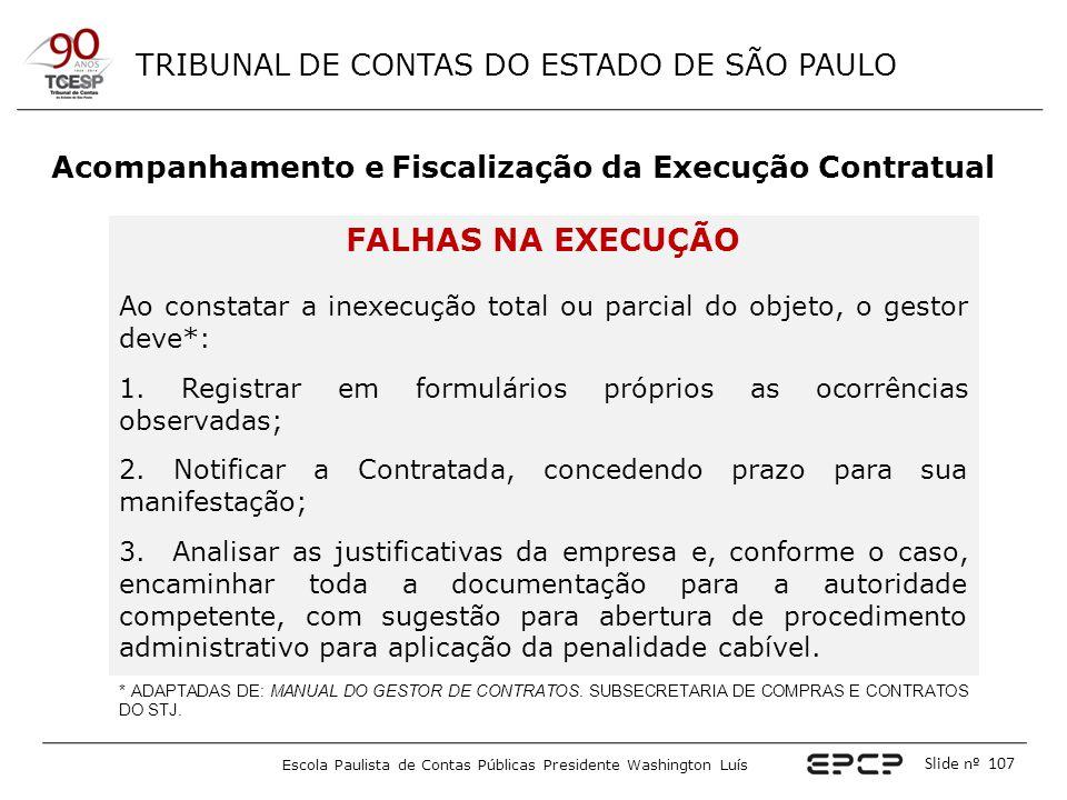 TRIBUNAL DE CONTAS DO ESTADO DE SÃO PAULO Escola Paulista de Contas Públicas Presidente Washington Luís Slide nº 107 Acompanhamento e Fiscalização da