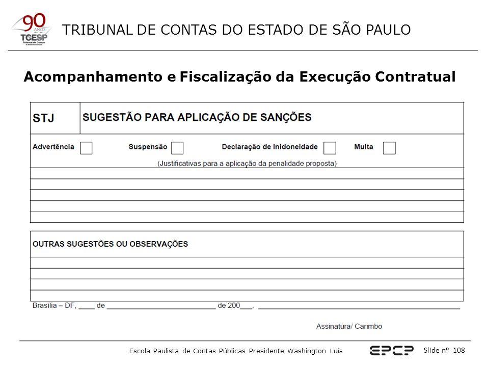 TRIBUNAL DE CONTAS DO ESTADO DE SÃO PAULO Escola Paulista de Contas Públicas Presidente Washington Luís Slide nº 108 Acompanhamento e Fiscalização da