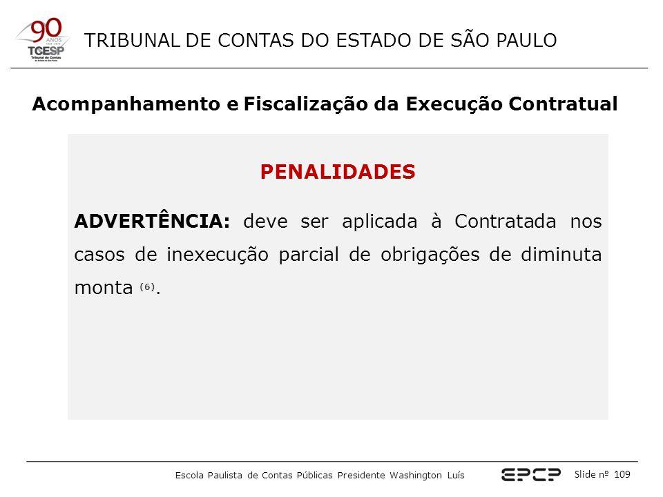 TRIBUNAL DE CONTAS DO ESTADO DE SÃO PAULO Escola Paulista de Contas Públicas Presidente Washington Luís Slide nº 109 Acompanhamento e Fiscalização da